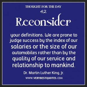 Reconsider your definitions. We are prone to judge success by the ...