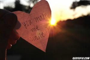 You Make Me Smile. - Smile Quote