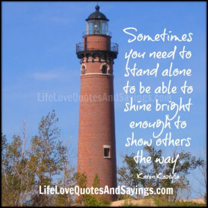 Sometimes you need to stand alone to be able to shine bright enough to ...
