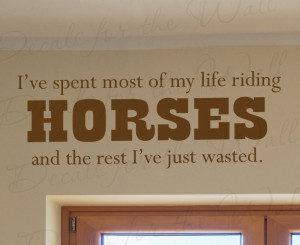 ve Spent My Life Riding Horses Wall Decal Quote