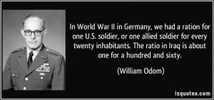 In World War II in Germany, we had a ration for one U.S. soldier, or ...