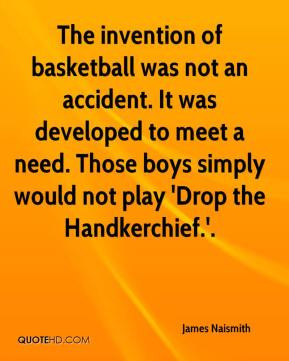 James Naismith - The invention of basketball was not an accident. It ...