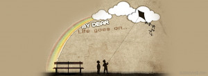 My dear, Life Goes on - a beautiful cover picture for Facebook