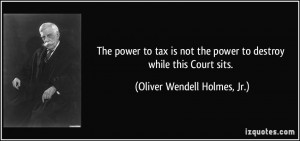 ... power to destroy while this Court sits. - Oliver Wendell Holmes, Jr