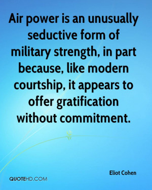 Air power is an unusually seductive form of military strength, in part ...