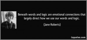 Beneath words and logic are emotional connections that largely direct ...