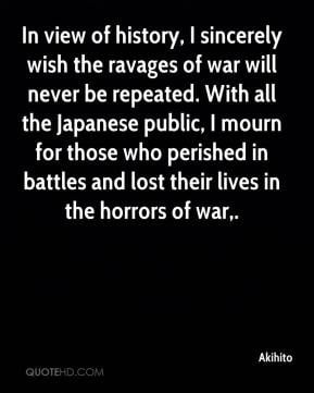Akihito - In view of history, I sincerely wish the ravages of war will ...