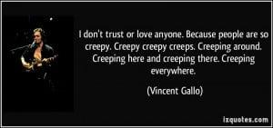 or love anyone. Because people are so creepy. Creepy creepy creeps ...