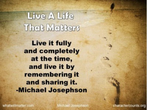 Post image for QUOTE & POSTER: Live A Life That Matters Live it fully ...