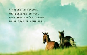 is someone who believes in you even when you ve ceased to believe ...