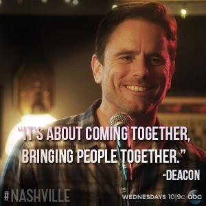... bringing people together - Deacon aka Chip Esten on Nashville on ABC