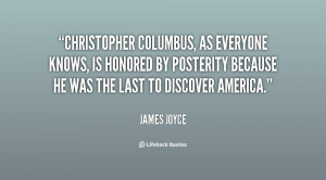 Christopher Columbus, as everyone knows, is honored by posterity ...