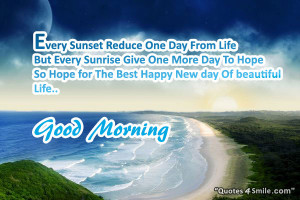 sunset reduce one day from life but every sunrise give one more day ...