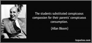 The students substituted conspicuous compassion for their parents ...