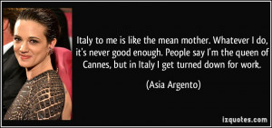 Italy to me is like the mean mother. Whatever I do, it's never good ...