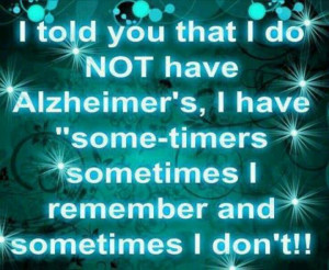Not Alzheimer's.... Some-timers!!