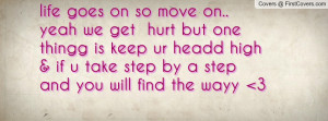 life goes on so move on.. yeah we get Profile Facebook Covers