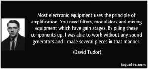 Most electronic equipment uses the principle of amplification. You ...