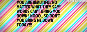 ... can't bring you down ! NOOO.. So don't you bring me down today