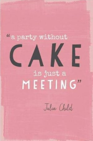 Always room for cake.