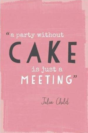 Always room for cake.