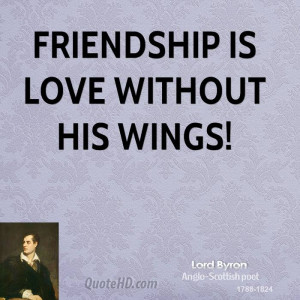 Friendship is Love without his wings!