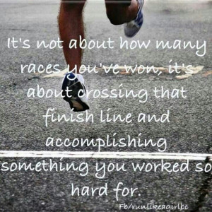 ... crossing the finish line and accomplishing something you worked so
