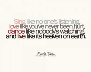 ... Nobody's Watching And Live Like Its Heaven On Earth - Mark Tuain