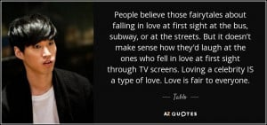 ... celebrity IS a type of love. Love is fair to everyone. - Tablo