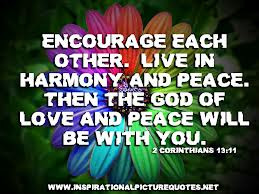 Encourage Each Other. Live In Harmony And Peace. Then The God Of Love ...