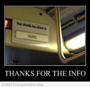 funny caption picture your shuttle bus driver is hung thanks for the ...