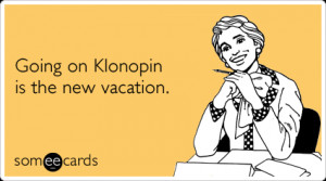 someecards.comklonopin-vacation-work-stress-