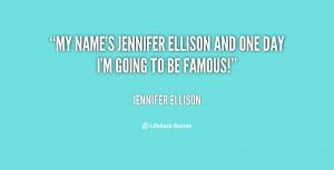 quote-Jennifer-Ellison-my-names-jennifer-ellison-and-one-day-82365.png