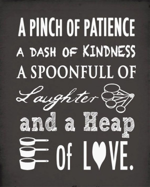 ... spoonful of laughter, a heap of love. cute quote for the kitchen