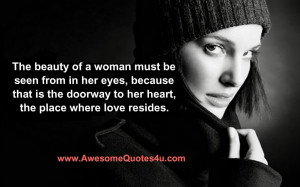 The beauty of a woman must be seen from in her eyes,