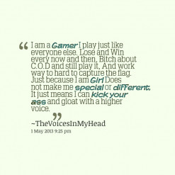 thumbnail of quotes I am a *Gamer I play just like everyone else. Lose ...