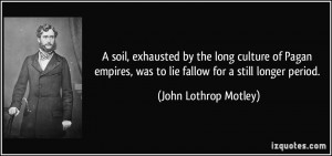 soil, exhausted by the long culture of Pagan empires, was to lie ...