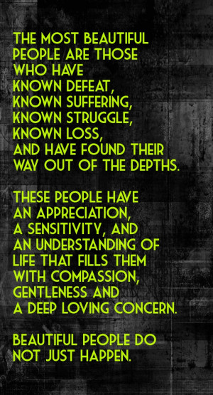 The most beautiful people are those who have known defeat, know ...
