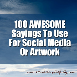 100 AWESOME Sayings To Use For Social Media Or Artwork