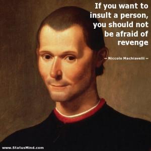 ... not be afraid of revenge - Niccolo Machiavelli Quotes - StatusMind.com