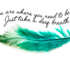 You are where you need to be. Just take a deep breath.