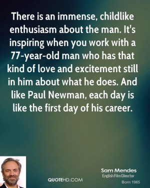 , childlike enthusiasm about the man. It's inspiring when you work ...
