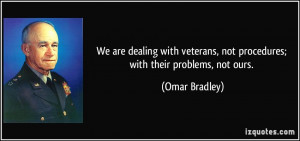 We are dealing with veterans, not procedures; with their problems, not ...