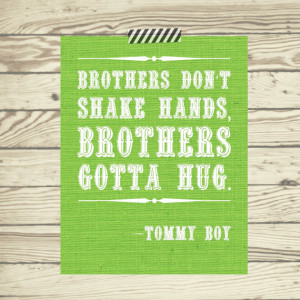 Tommy Boy quote Brothers don't shake hands, brothers gotta hug poster ...