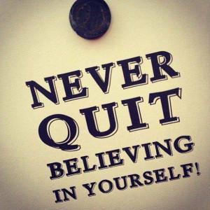 Never Quit Believing in Yourself