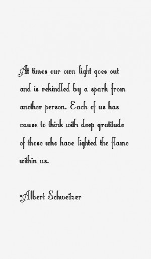 At times our own light goes out and is rekindled by a spark from ...