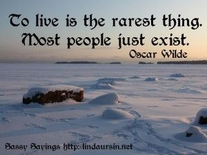 To live is the rarest thing... - Sassy Sayings - http://lindaursin.net ...