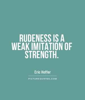 Rudeness Quotes Rudeness quotes about talking