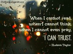 ... cannot even pray, I can trust. - Hudson Taylor hudson taylor quotes