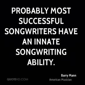 Barry Mann - Probably most successful songwriters have an innate ...